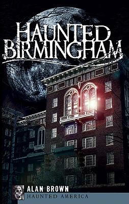 Haunted Birmingham By Brown, Alan